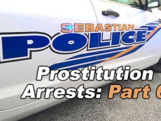 Part 6 - Sebastian and Vero Beach arrests in connection with prostitution and human trafficking.