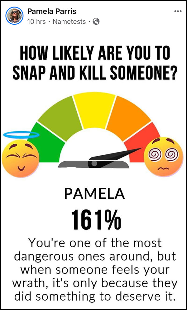 "Pamela Parris posted her results from a Facebook game called ""How Likely Are You To Snap And Kill Someone?"""